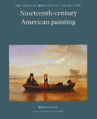Nineteenth-Century American Painting: The Thyssen-Bornemisza Collection - Novak, Barbara