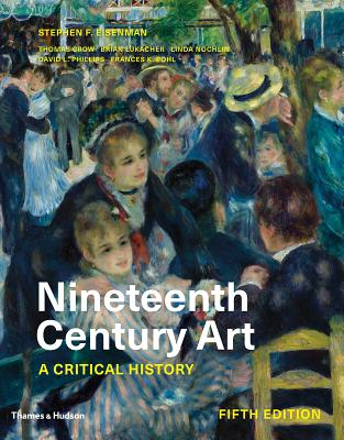 Nineteenth Century Art: A Critical History - Eisenman, Stephen F, and Crow, Thomas (Contributions by), and Lukacher, Brian (Contributions by)