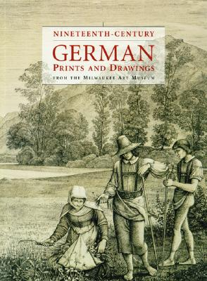 Nineteenth-Century German Prints and Drawings from the Milwaukee Art Museum - Makholm, Kristin
