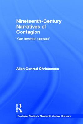 Nineteenth-Century Narratives of Contagion: 'Our Feverish Contact' - Christensen, Allan Conrad