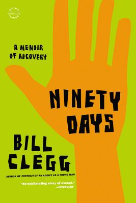 Ninety Days: A Memoir of Recovery - Clegg, Bill