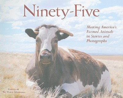 Ninety-Five: Meeting America's Farmed Animals in Stories and Photographs - No Voice Unheard (Editor)