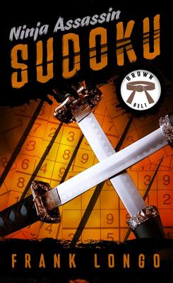 Ninja Assassin Sudoku: Brown Belt - Longo, Frank