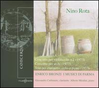 Nino Rota: Concerto per Cello No. 2; Concerto per archi; Trio - Alberto Miodini (piano); Alessandro Carbonare (clarinet); Enrico Bronzi (cello); I Musici di Parma; Enrico Bronzi (conductor)