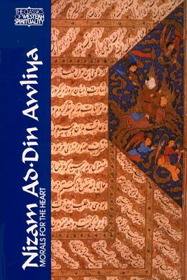 Nizam Ad-Din Awliya: Morals for the Heart: Conversations of Shaykh Nizam Ad-Din Awliya Recorded by Amir Hasan Sijzi - Nizamuddin