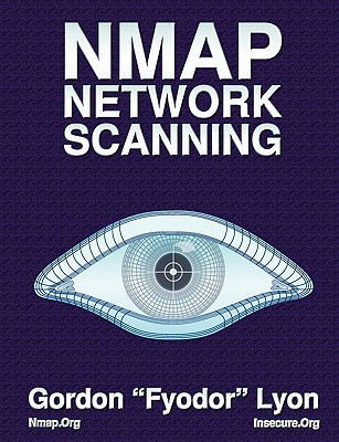 Nmap Network Scanning: The Official Nmap Project Guide to Network Discovery and Security Scanning - Lyon, Gordon, and Fyodor
