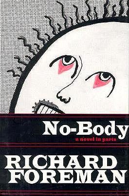 No-Body: A Novel in Parts - Foreman, Richard
