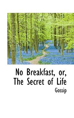 No Breakfast, Or, the Secret of Life - Gossip