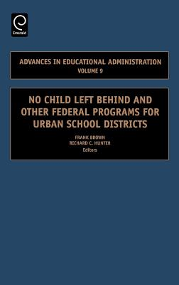No Child Left Behind and other Federal Programs for Urban School Districts - Brown, Frank (Editor), and Hunter, Richard C., Dr. (Editor)