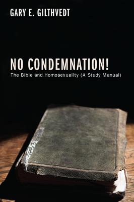 No Condemnation!: The Bible and Homosexuality (a Study Manual) - Gilthvedt, Gary E