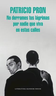 No Derrames Tus Lßgrimas Por Nadie Que Viva En Estas Calles / Don't Spill Your Tears for Anyone Who Lives on These Streets - Pron, Patricio