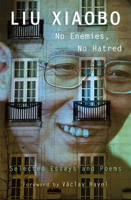 No Enemies, No Hatred: Selected Essays and Poems - Liu, Xiaobo, and Link, Perry (Editor), and Martin-Liao, Tienchi (Editor)