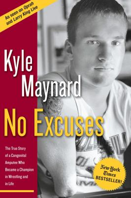 No Excuses: The True Story of a Congenital Amputee Who Became a Champion in Wrestling and in Life - Maynard, Kyle