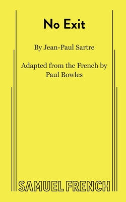 No Exit - Sarte, Jean-Paul, and Sartre, Jean-Paul, and Bowles, Paul (Adapted by)