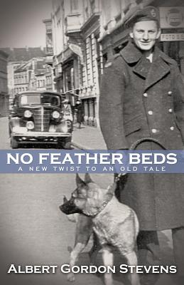 No Feather Beds: A New Twist to an Old Tale - Steven, Albert Gordon