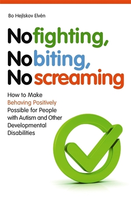 No Fighting, No Biting, No Screaming: How to Make Behaving Positively Possible for People with Autism and Other Developmental Disabilities - Elven, Bo Hejlskov