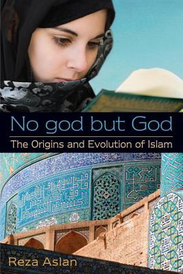 No god but God: The Origins and Evolution of Islam - Aslan, Reza, Dr.