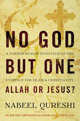 No God But One: Allah or Jesus?: A Former Muslim Investigates the Evidence for Islam and Christianity - Qureshi, Nabeel