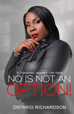 No Is Not an Option: Succeeding Against the Odds - Richardson, Ontario