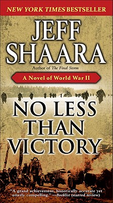 No Less Than Victory: A Novel of World War II - Shaara, Jeff