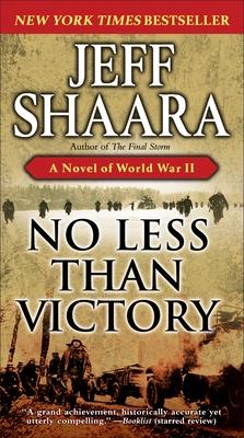 No Less Than Victory: A Novel of World War II - Shaara, Jeff