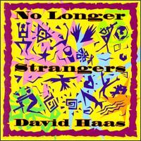 No Longer Strangers - David Haas