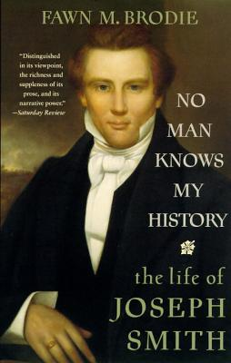 No Man Knows My History: The Life of Joseph Smith - Brodie, Fawn M
