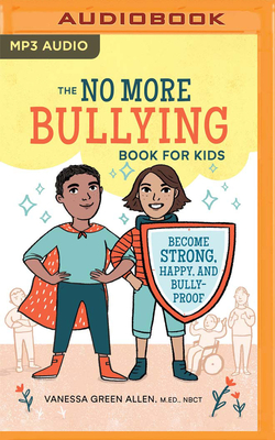 No More Bullying Book for Kids: Become Strong, Happy, and Bully-Proof - Allen, Vanessa Green, and O'Bryant, Karyn (Read by)
