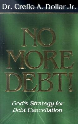 No More Debt - Dollar, Creflo A, Dr., Jr.