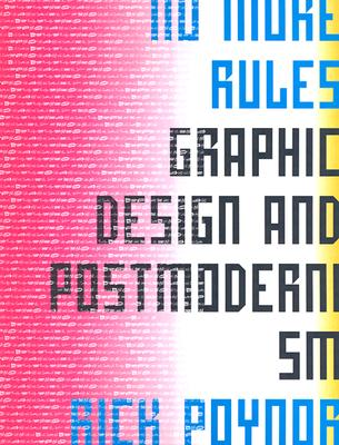 No More Rules: Graphic Design and Postmodernism - Poynor, Rick (Editor)