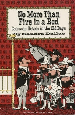 No More Than Five in a Bed: Colorado Hotels in the Old Days - Dallas, Sandra