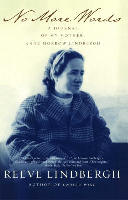 No More Words: A Journal of My Mother, Anne Morrow Lindbergh - Lindbergh, Reeve
