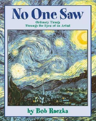 No One Saw: Ordinary Things Through the Eyes of an Artist - Raczka, Bob
