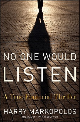 No One Would Listen: A True Financial Thriller - Markopolos, Harry