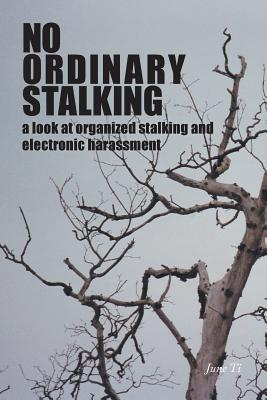 No Ordinary Stalking: A Look at Organized Stalking and Electronic Harassment - Ti, June