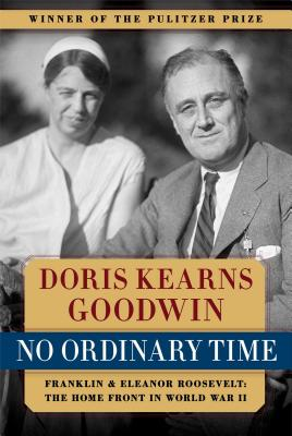 No Ordinary Time: Franklin and Eleanor Roosevelt: The Home Front in World War II - Goodwin, Doris Kearns