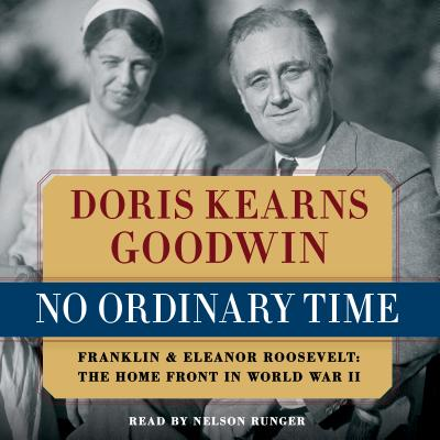 No Ordinary Time - Goodwin, Doris Kearns, and Runger, Nelson (Read by)