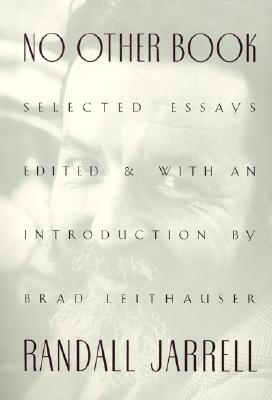 No Other Book: Selected Essays - Jarrell, Randall