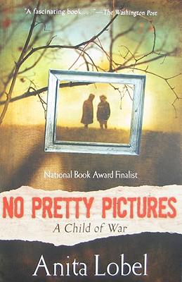 No Pretty Pictures: A Child of War - Lobel, Anita
