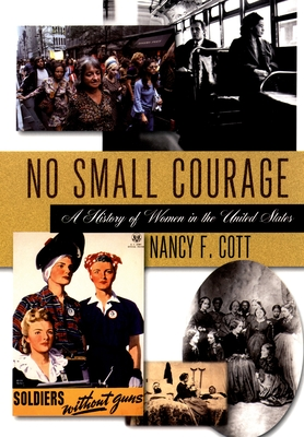 No Small Courage: A History of Women in the United States - Cott, Nancy F (Editor)