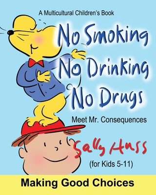 No Smoking, No Drinking, No Drugs: (a Children's Multicultural Book) - Huss, Sally
