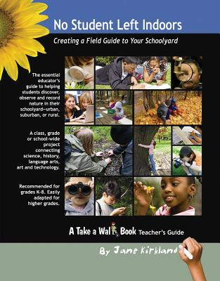 No Student Left Indoors: Creating a Field Guide to Your Schoolyard - Kirkland, Jane