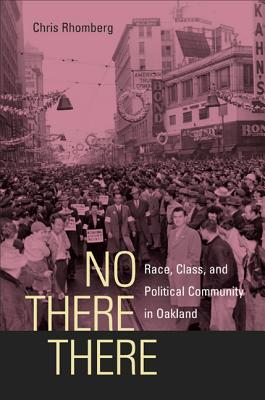 No There There: Race, Class, and Political Community in Oakland - Rhomberg, Chris