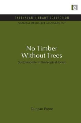 No Timber Without Trees: Sustainability in the tropical forest - Poore, Duncan