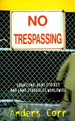 No Trespassing!: Squatting, Rent Strikes, and Land Struggles Worldwide - Corr, Anders