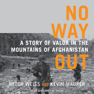 No Way Out: A Story of Valor in the Mountains of Afghanistan - Weiss, Mitch, and Maurer, Kevin, and Snow, Corey M (Narrator)