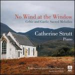 No Wind at the Window: Celtic & Gaelic Sacred