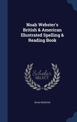 Noah Webster's British & American Illustrated Spelling & Reading Book - Webster, Noah