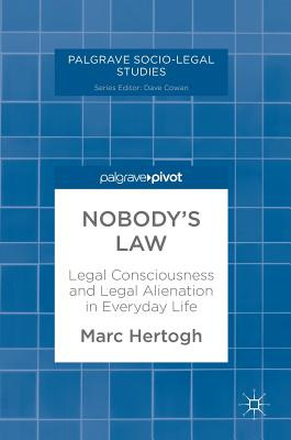 Nobody's Law: Legal Consciousness and Legal Alienation in Everyday Life - Hertogh, Marc
