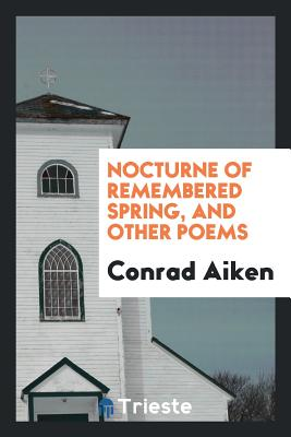 Nocturne of Remembered Spring, and Other Poems - Aiken